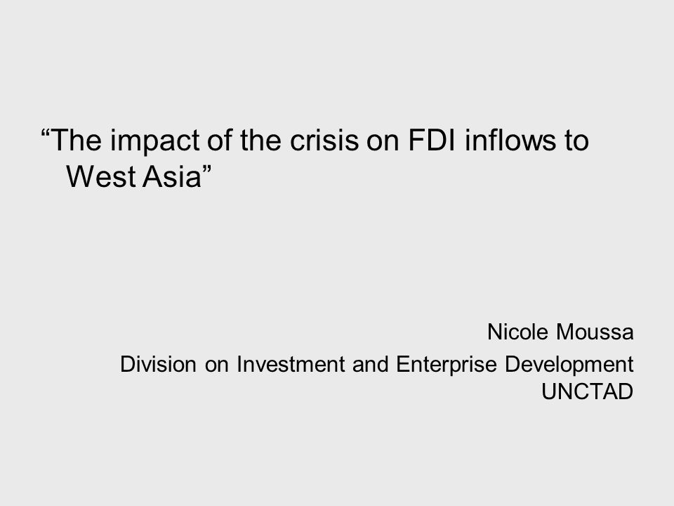 The impact of the crisis on FDI inflows to West Asia Nicole Moussa Division on Investment and Enterprise Development UNCTAD