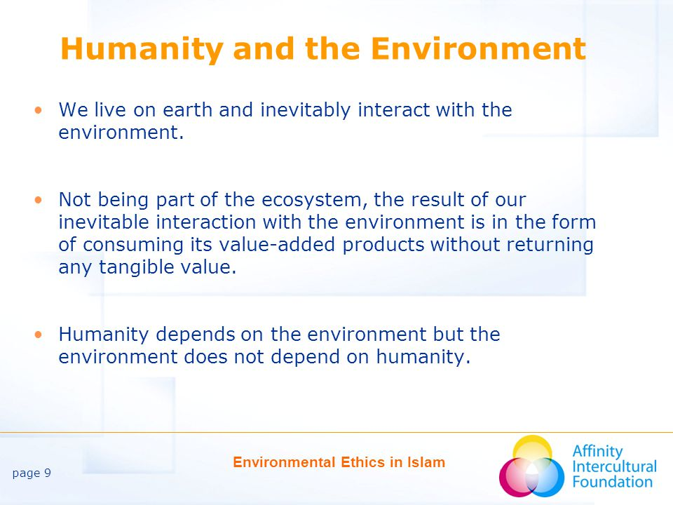 page 10 Environmental Ethics in Islam Adding Value to the Environment The only real value we can add to the environment is by protecting and preserving it.
