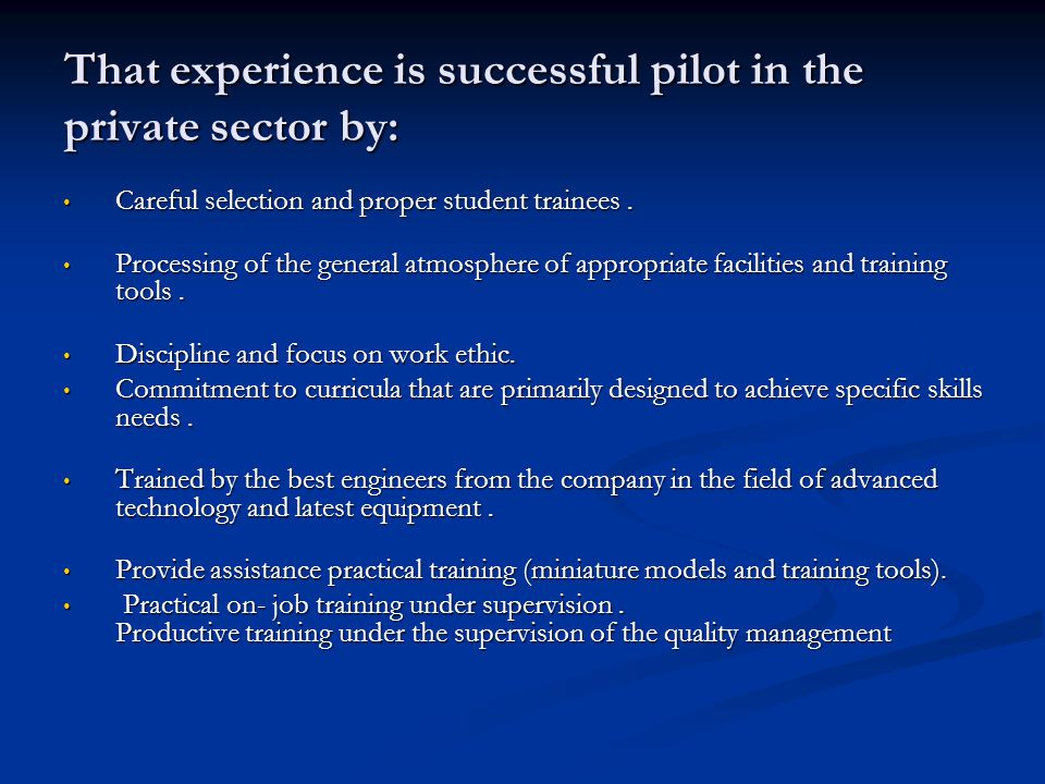That experience is successful pilot in the private sector by: Careful selection and proper student trainees.