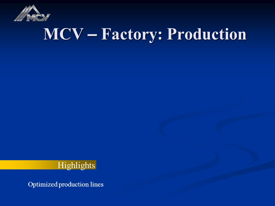 MCV – Factory: Production Highlights Optimized production lines