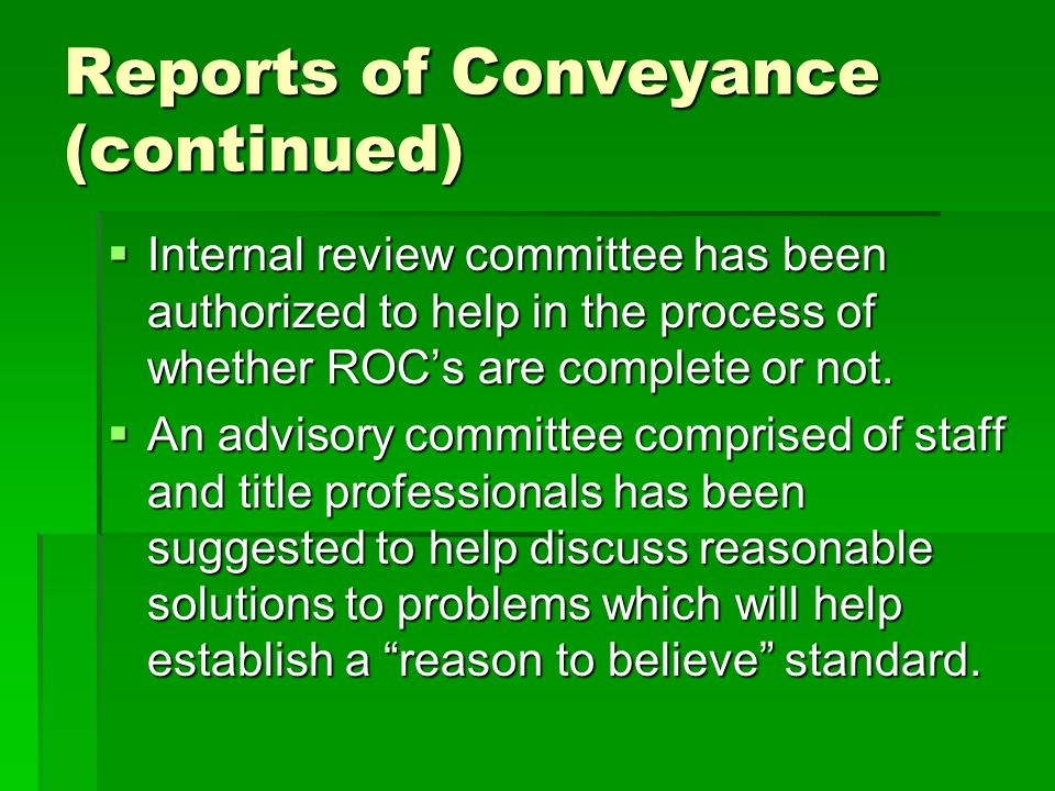 Reports of Conveyance (continued)  Internal review committee has been authorized to help in the process of whether ROC's are complete or not.