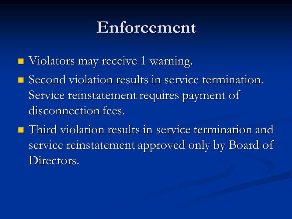 Enforcement Violators may receive 1 warning. Violators may receive 1 warning. Second violation results in service termination. Service reinstatement r
