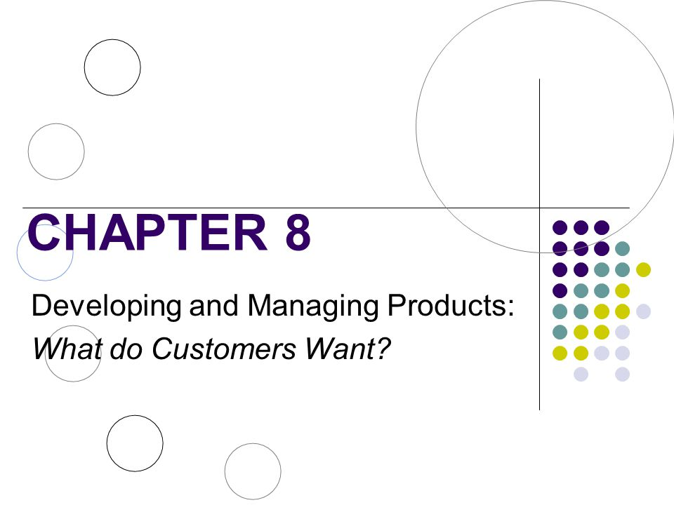 CHAPTER 8 Developing and Managing Products: What do Customers Want