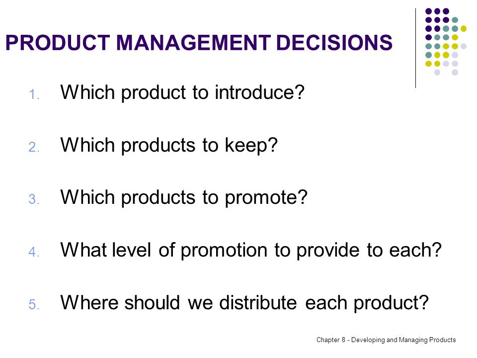 Chapter 8 - Developing and Managing Products PRODUCT MANAGEMENT DECISIONS 1.