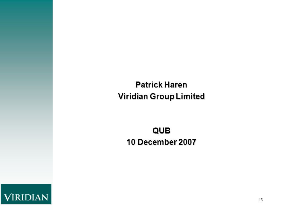 16 Patrick Haren Viridian Group Limited QUB 10 December 2007