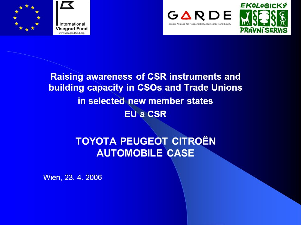 Raising awareness of CSR instruments and building capacity in CSOs and Trade Unions in selected new member states EU a CSR TOYOTA PEUGEOT CITROËN AUTOMOBILE CASE Wien, 23.