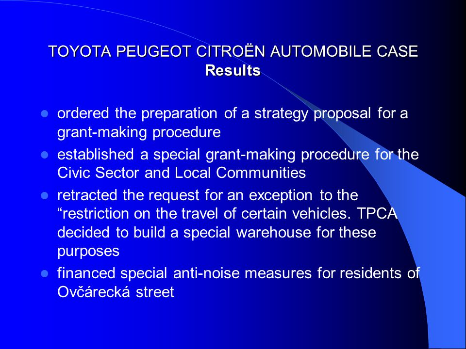 TOYOTA PEUGEOT CITROËN AUTOMOBILE CASE Results ordered the preparation of a strategy proposal for a grant-making procedure established a special grant-making procedure for the Civic Sector and Local Communities retracted the request for an exception to the restriction on the travel of certain vehicles.