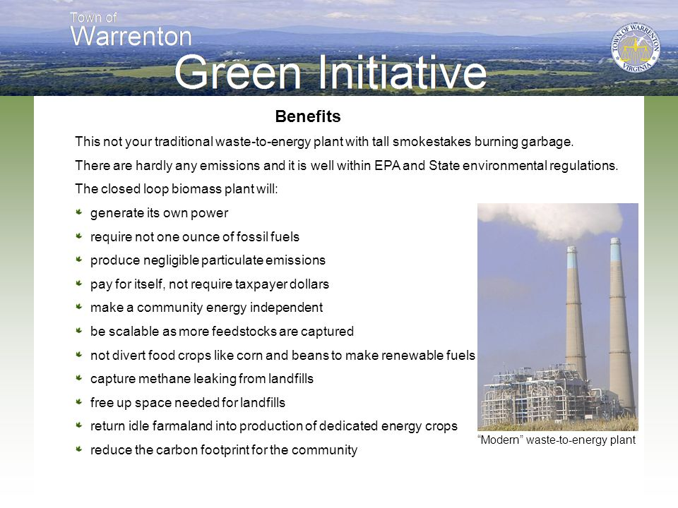 Benefits This not your traditional waste-to-energy plant with tall smokestakes burning garbage. There are hardly any emissions and it is well within E