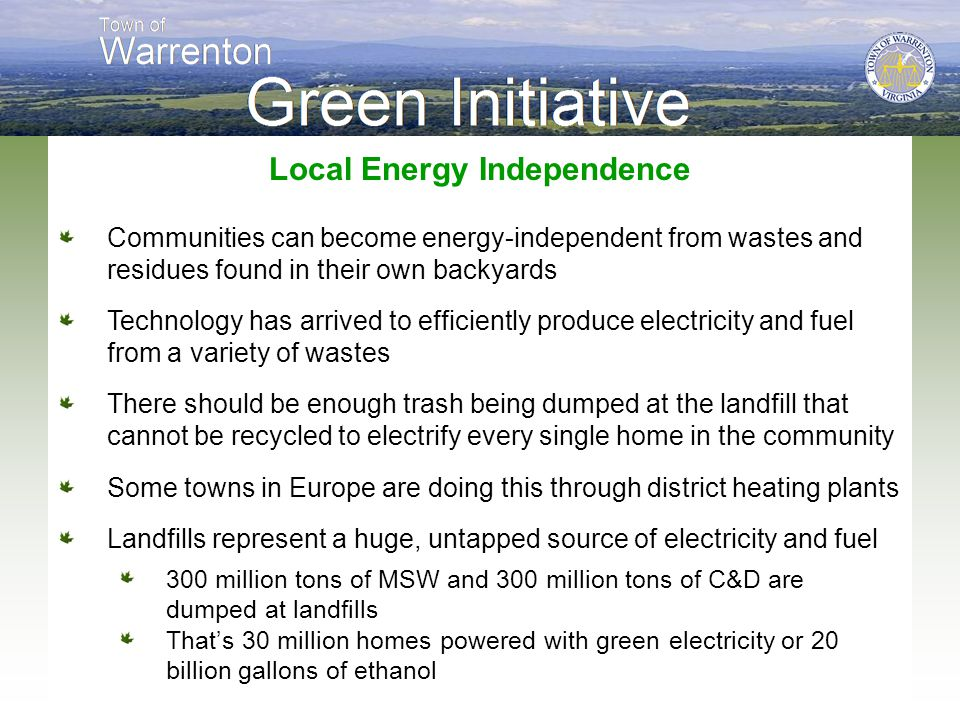 Local Energy Independence Communities can become energy-independent from wastes and residues found in their own backyards Technology has arrived to ef