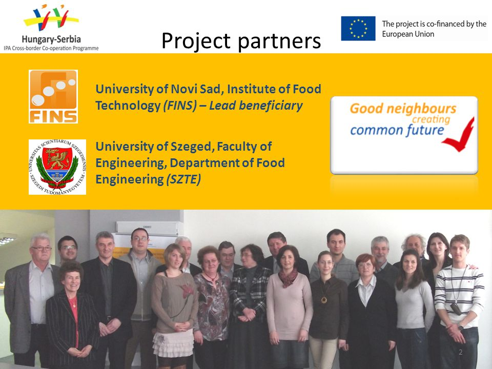 University of Novi Sad, Institute of Food Technology (FINS) – Lead beneficiary University of Szeged, Faculty of Engineering, Department of Food Engine
