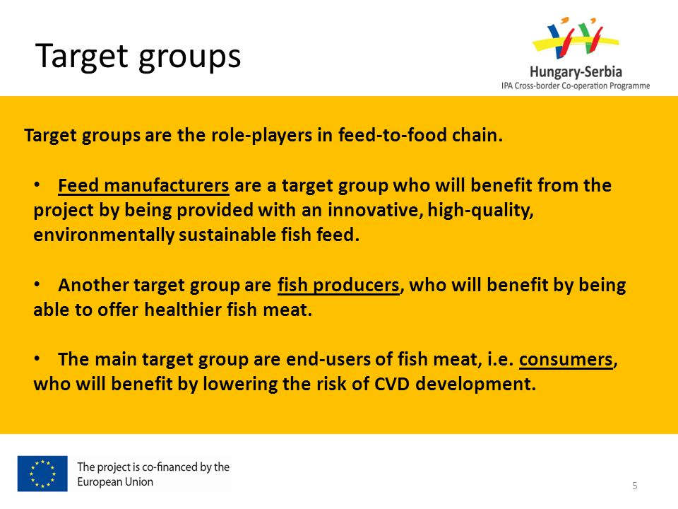 Target groups Target groups are the role-players in feed-to-food chain. Feed manufacturers are a target group who will benefit from the project by bei