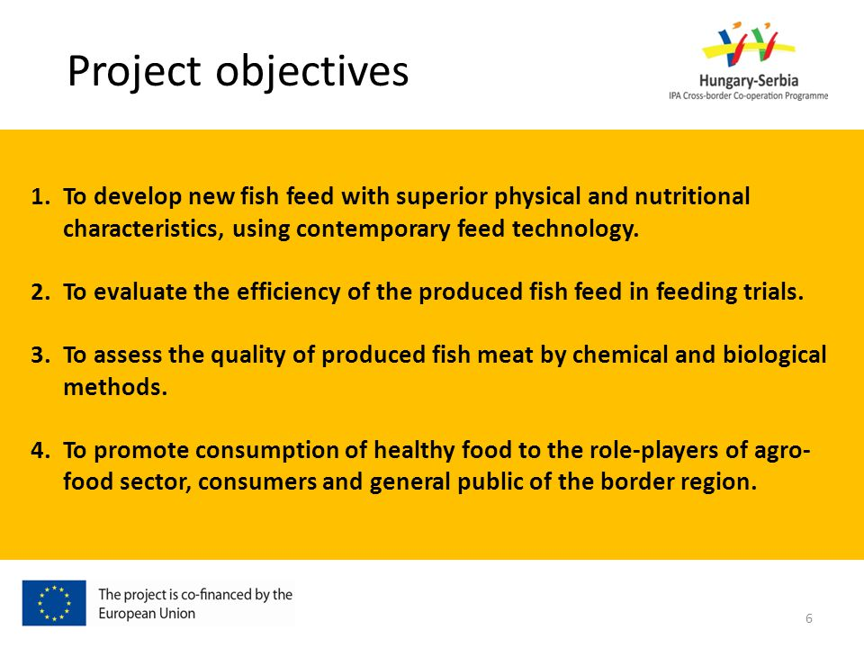 Project objectives 1.To develop new fish feed with superior physical and nutritional characteristics, using contemporary feed technology.