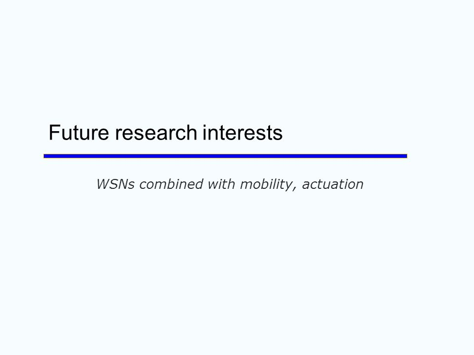 Future research interests WSNs combined with mobility, actuation