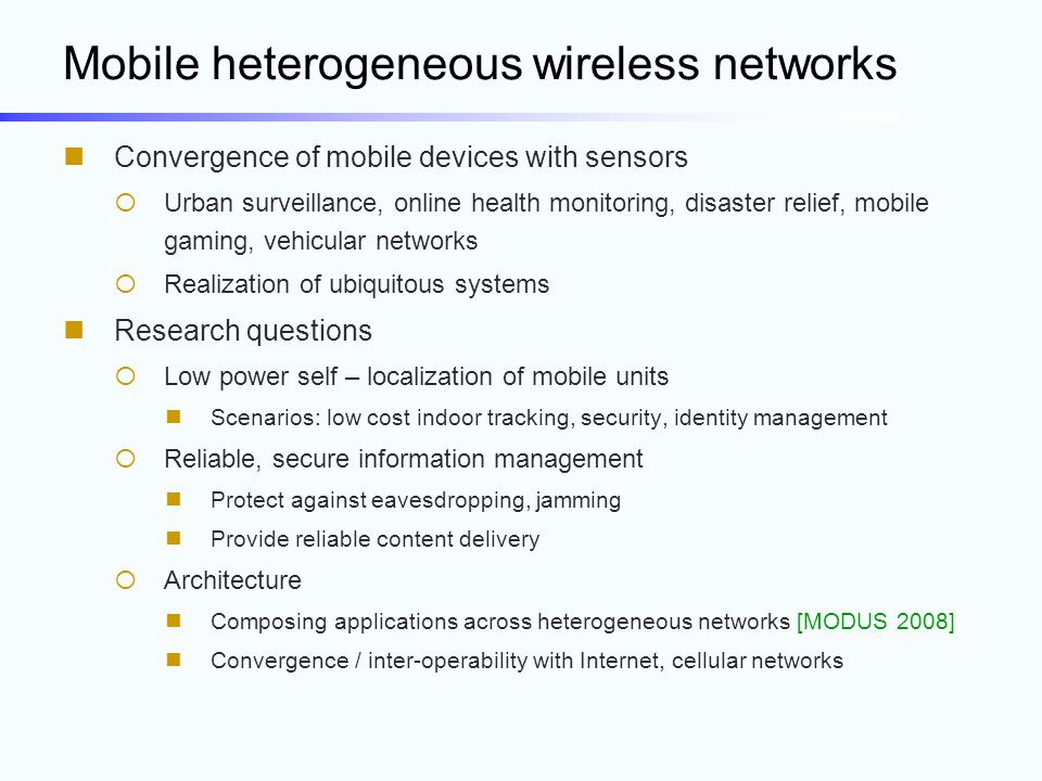 Mobile heterogeneous wireless networks Convergence of mobile devices with sensors  Urban surveillance, online health monitoring, disaster relief, mob