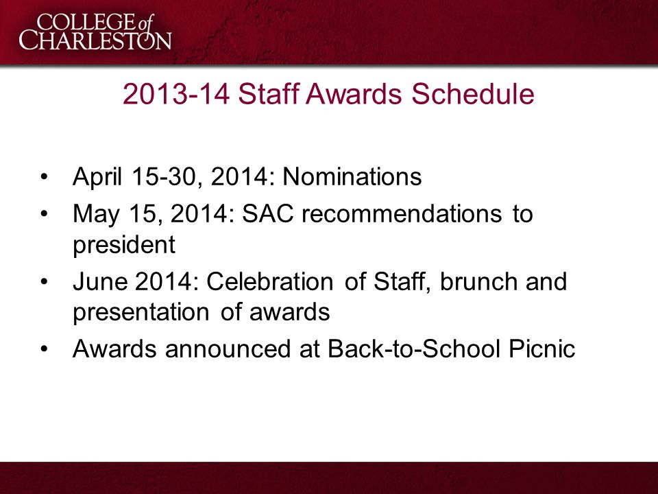 2013-14 Staff Awards Schedule April 15-30, 2014: Nominations May 15, 2014: SAC recommendations to president June 2014: Celebration of Staff, brunch an