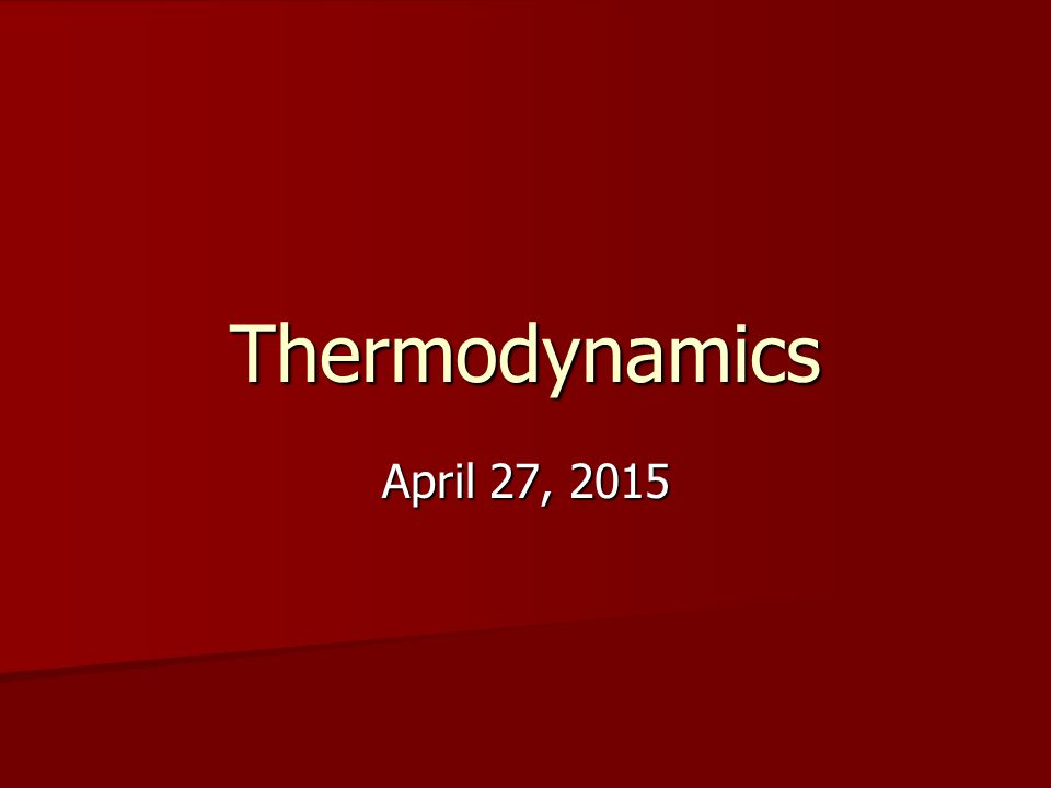 Thermodynamics April 27, 2015April 27, 2015April 27, 2015