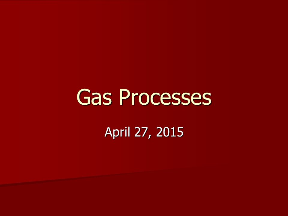 Gas Processes April 27, 2015April 27, 2015April 27, 2015