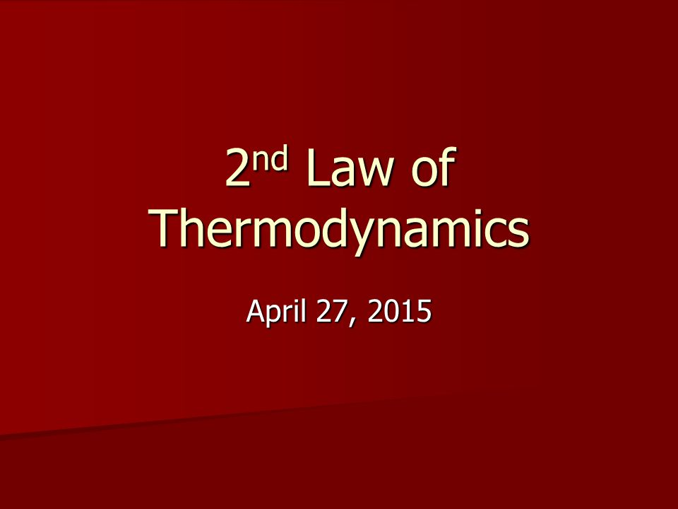 2 nd Law of Thermodynamics April 27, 2015April 27, 2015April 27, 2015