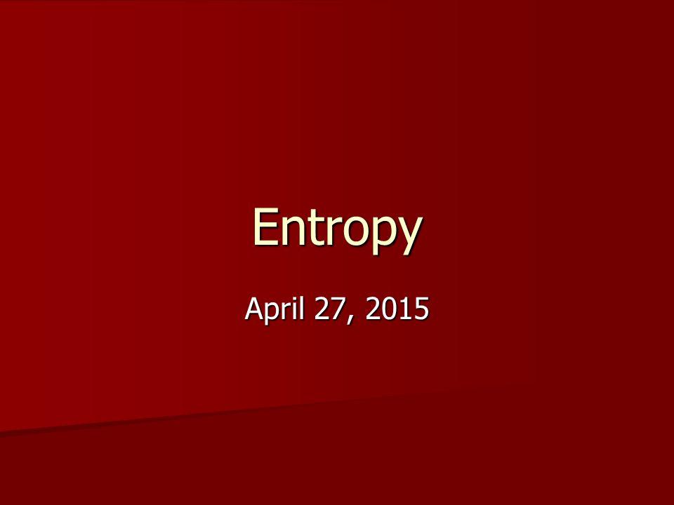 Entropy April 27, 2015April 27, 2015April 27, 2015
