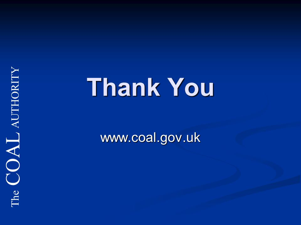 The COAL AUTHORITY Thank You www.coal.gov.uk