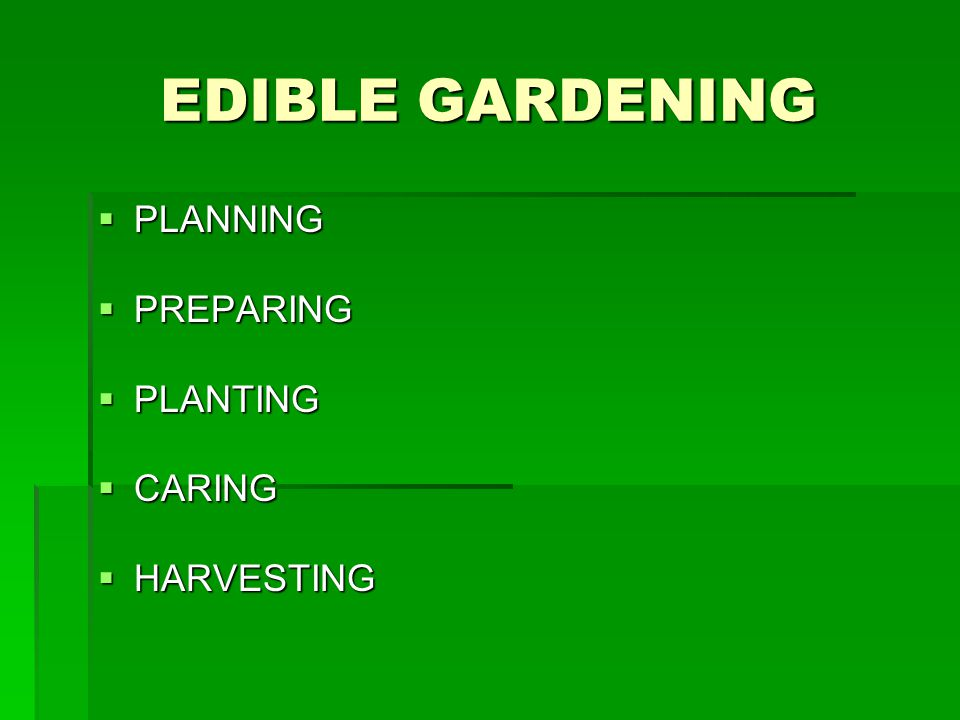 PLANNING  Site Selection  Garden Size  Decide What to Grow  Location  Time of Planting