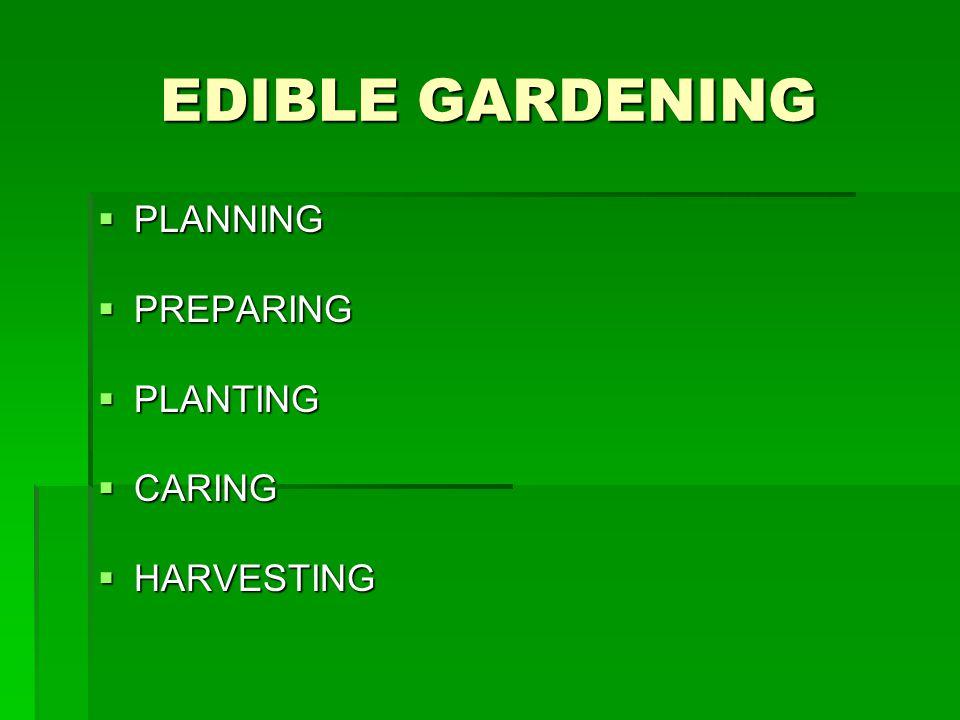 EDIBLE GARDENING  PLANNING  PREPARING  PLANTING  CARING  HARVESTING