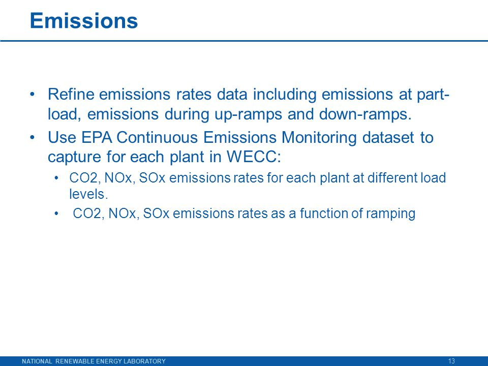 NATIONAL RENEWABLE ENERGY LABORATORY Emissions Refine emissions rates data including emissions at part- load, emissions during up-ramps and down-ramps.