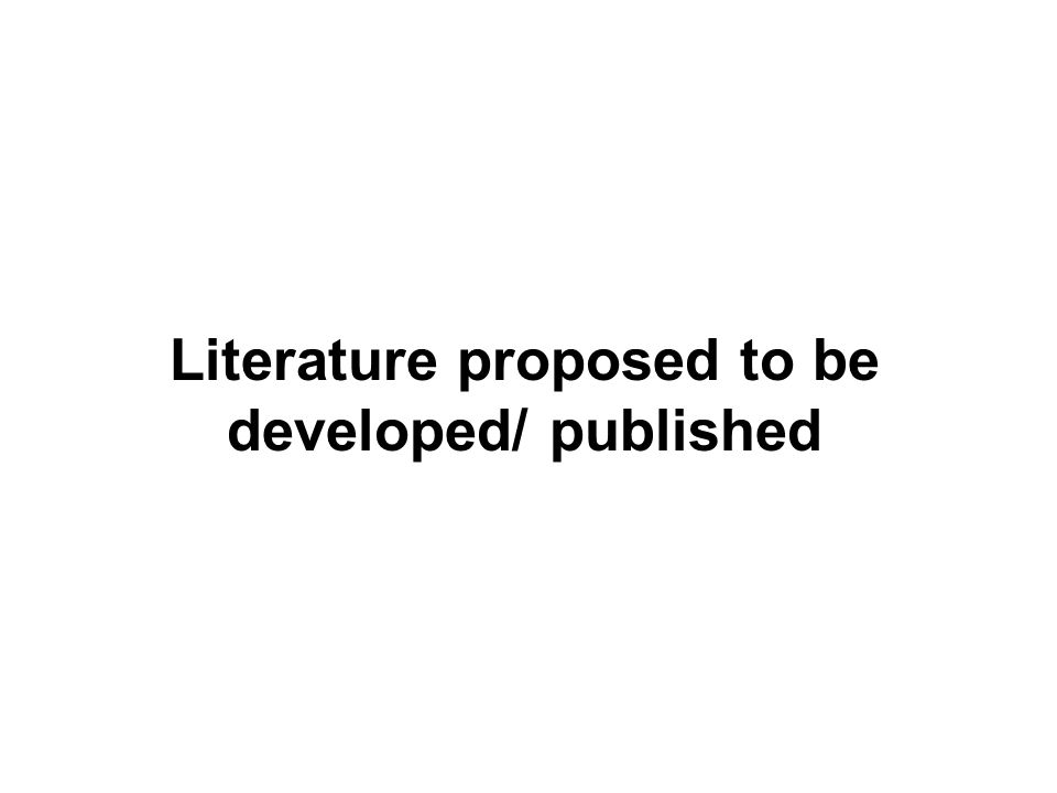 Literature proposed to be developed/ published