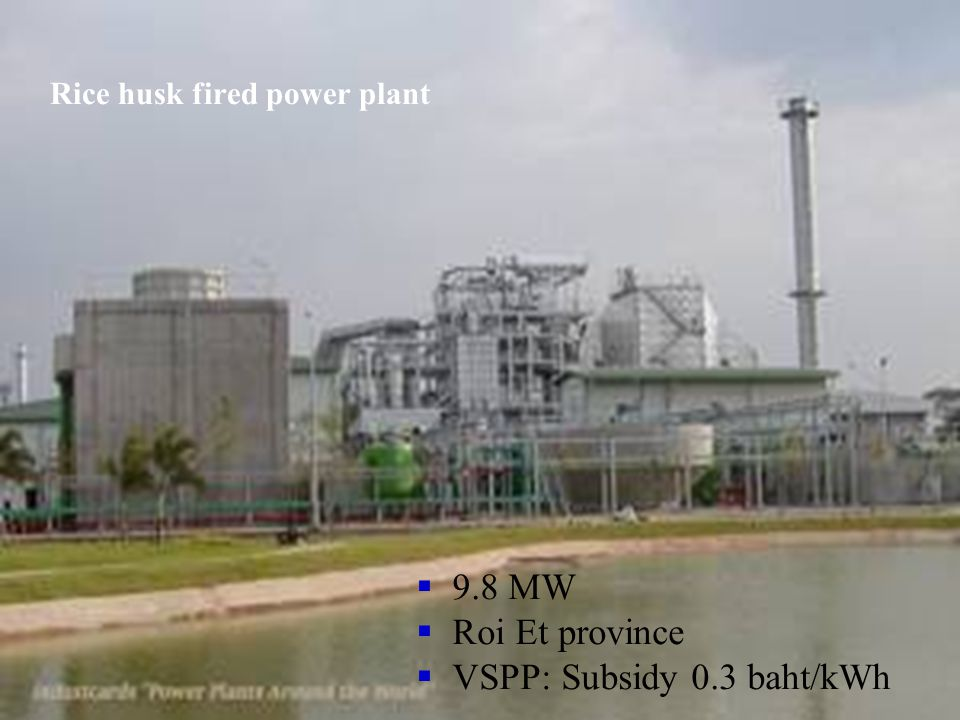 Rice husk fired power plant  9.8 MW  Roi Et province  VSPP: Subsidy 0.3 baht/kWh