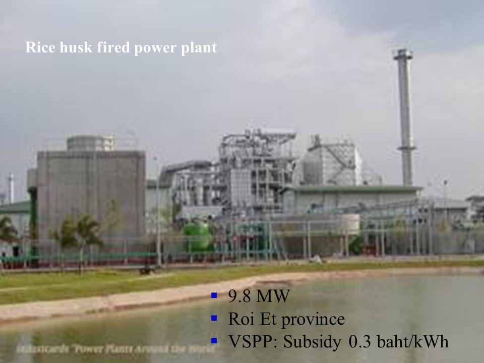 Rice husk fired power plant  9.8 MW  Roi Et province  VSPP: Subsidy 0.3 baht/kWh