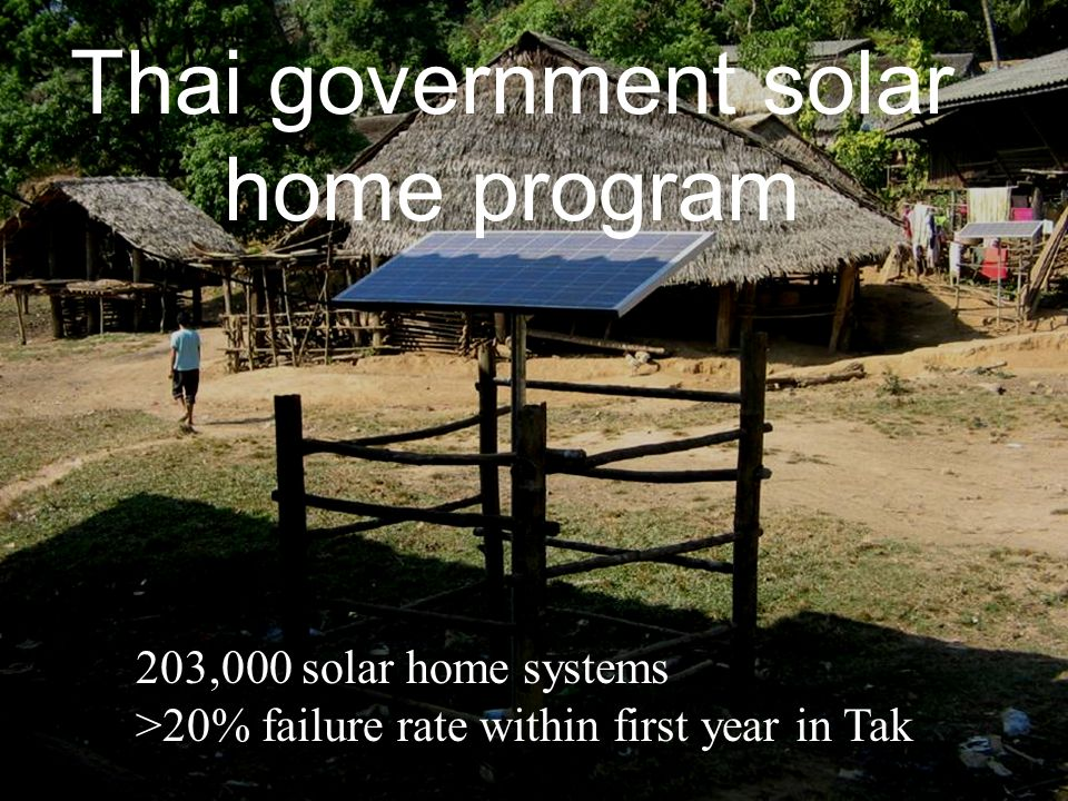 Thai government solar home program 203,000 solar home systems >20% failure rate within first year in Tak