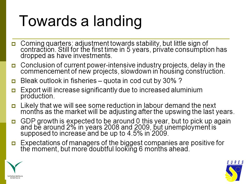 Towards a landing  Coming quarters: adjustment towards stability, but little sign of contraction.