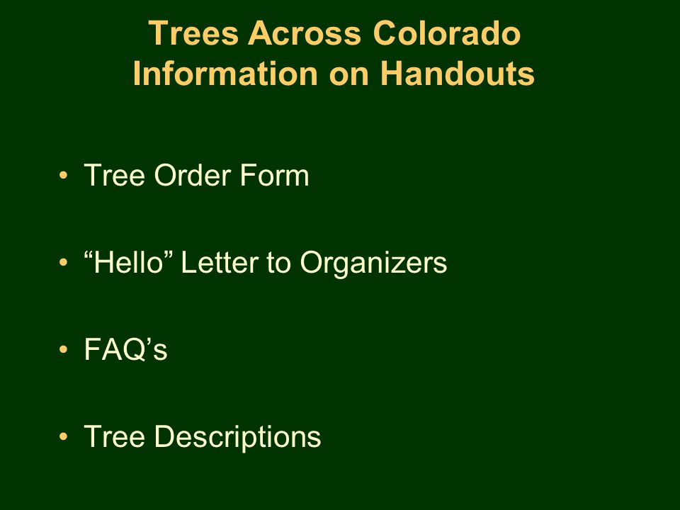 Trees Across Colorado Information on Handouts Tree Order Form Hello Letter to Organizers FAQ's Tree Descriptions