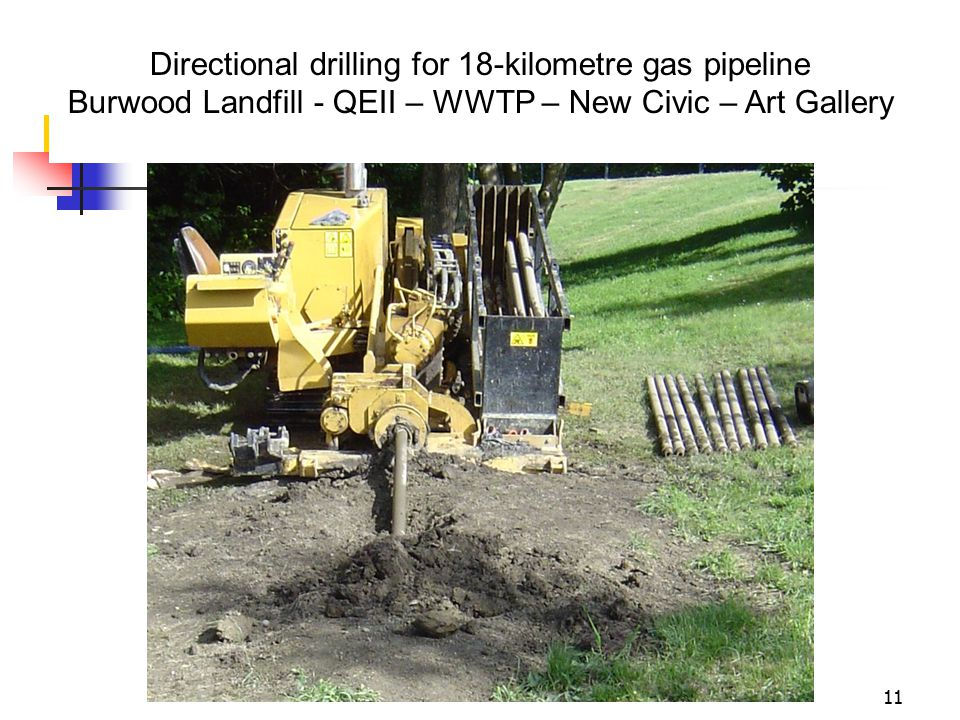 11 Directional drilling for 18-kilometre gas pipeline Burwood Landfill - QEII – WWTP – New Civic – Art Gallery
