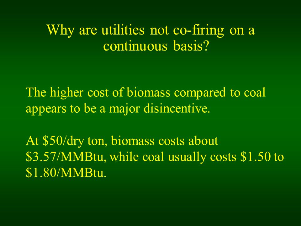 The higher cost of biomass compared to coal appears to be a major disincentive.
