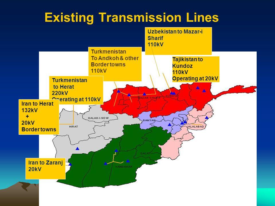 Existing Transmission Lines Tajikistan to Kundoz 110kV Operating at 20kV Turkmenistan To Andkoh & other Border towns 110kV Turkmenistan to Herat 220kV