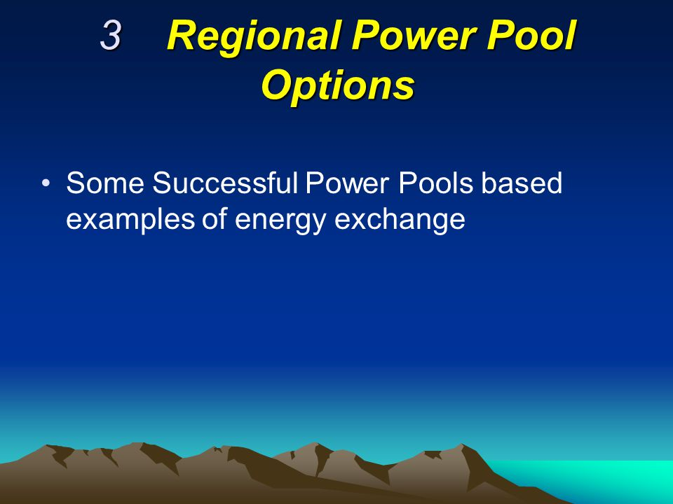 3Regional Power Pool Options Some Successful Power Pools based examples of energy exchange