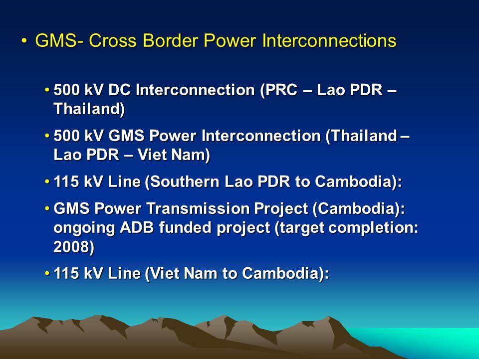 GMS- Cross Border Power InterconnectionsGMS- Cross Border Power Interconnections 500 kV DC Interconnection (PRC – Lao PDR – Thailand)500 kV DC Interco