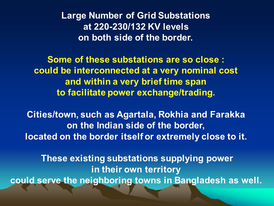Large Number of Grid Substations at 220-230/132 KV levels on both side of the border. Some of these substations are so close : could be interconnected