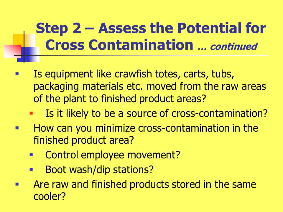 Step 2 – Assess the Potential for Cross Contamination … continued  Is equipment like crawfish totes, carts, tubs, packaging materials etc.