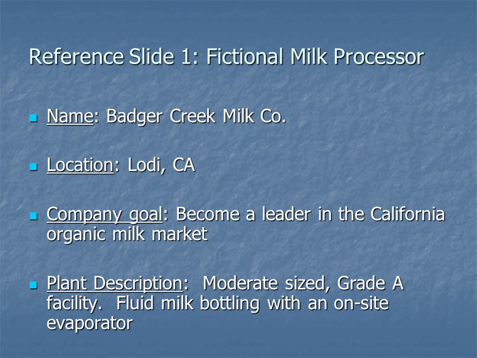 Reference Slide 1: Fictional Milk Processor Name: Badger Creek Milk Co.