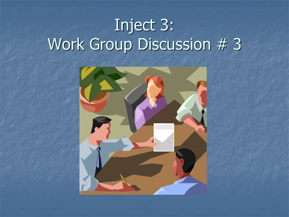 Inject 3: Work Group Discussion # 3