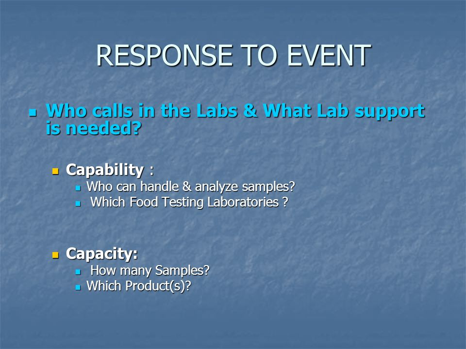 RESPONSE TO EVENT Who calls in the Labs & What Lab support is needed.