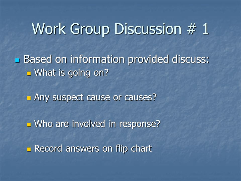 Work Group Discussion # 1 Based on information provided discuss: Based on information provided discuss: What is going on.