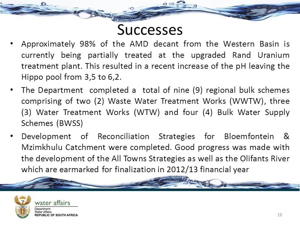 Successes Approximately 98% of the AMD decant from the Western Basin is currently being partially treated at the upgraded Rand Uranium treatment plant.
