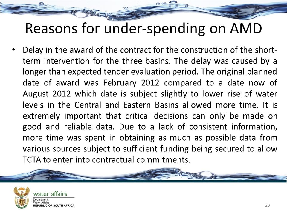 Reasons for under-spending on AMD Delay in the award of the contract for the construction of the short- term intervention for the three basins.