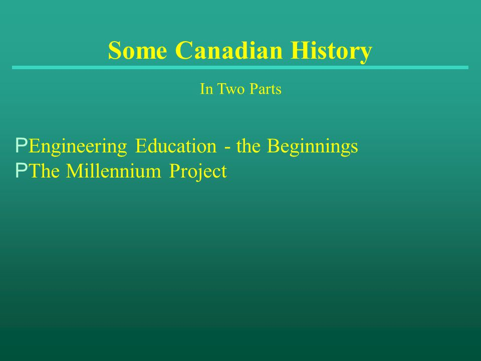 Some Canadian History In Two Parts P Engineering Education - the Beginnings P The Millennium Project