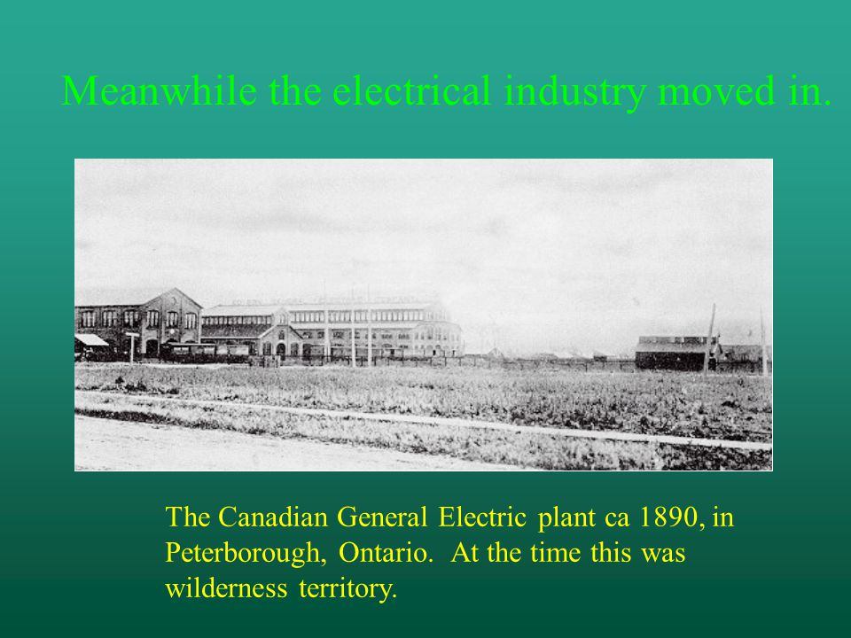 Meanwhile the electrical industry moved in.