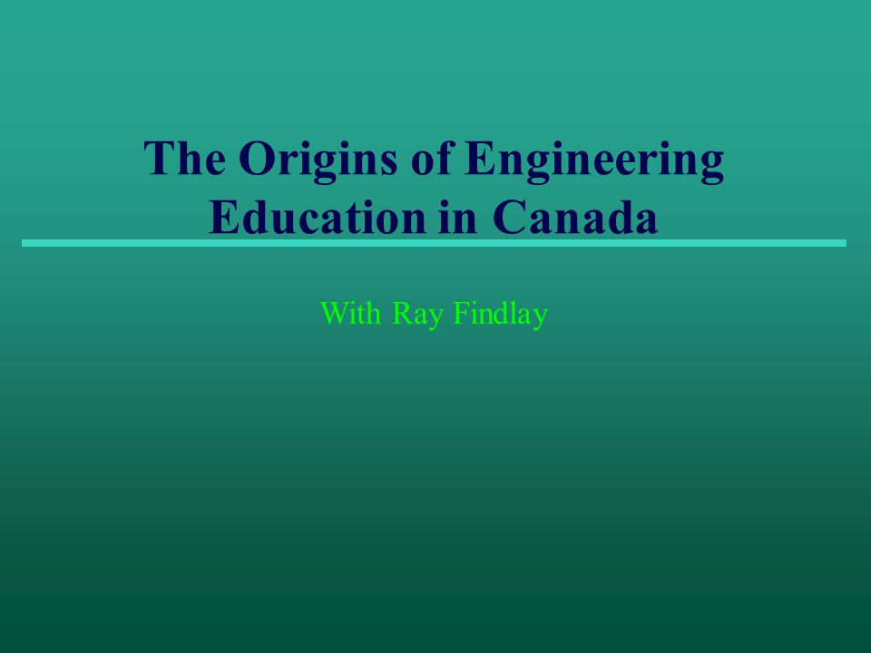 The Origins of Engineering Education in Canada With Ray Findlay