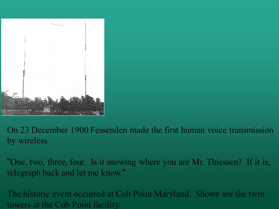 On 23 December 1900 Fessenden made the first human voice transmission by wireless.